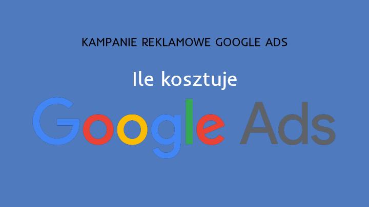 Ile kosztuje reklama w Google Ads (dawniej Google AdWords)?