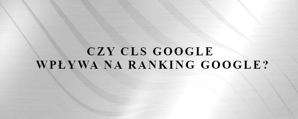 czynnik rankingowy CLS Google
